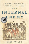The Internal Enemy: Slavery and War in Virginia, 1772-1832, by Alan Taylor